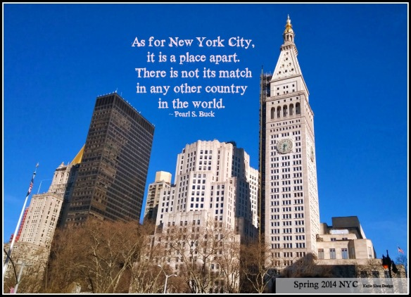 As for New York City,  it is a place apart.  There is not its match  in any other country  in the world.  ~ Pearl S. Buck