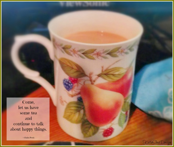 Cup of tea Come, let us have  some tea  and  continue to talk  about happy things.   Chaim Potok  by KatieSheaDesign