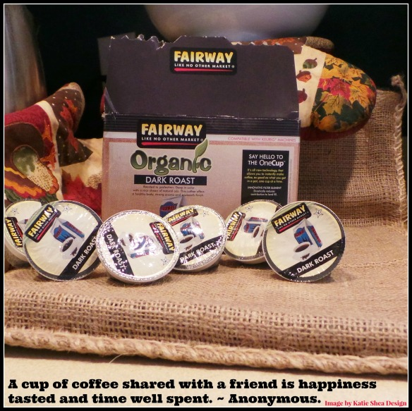 Fairway Coffee A cup of coffee shared with a friend is happiness tasted and time well spent. ~ Anonymous.  KSD