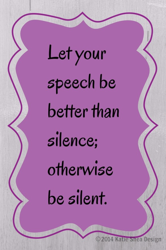 LET your SPEECH be better than SILENCE; otherwise be silent.   The Daily Inspiration via The Daily Bread Graphic by Katie Shea Design Sept 25 2014