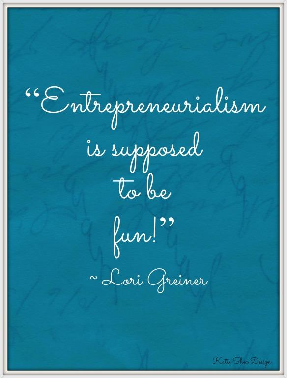 """Entrepreneurialism is supposed to be fun!"" ~ Lori Greiner"